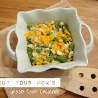 Not Your Moms Green Bean Casserole
