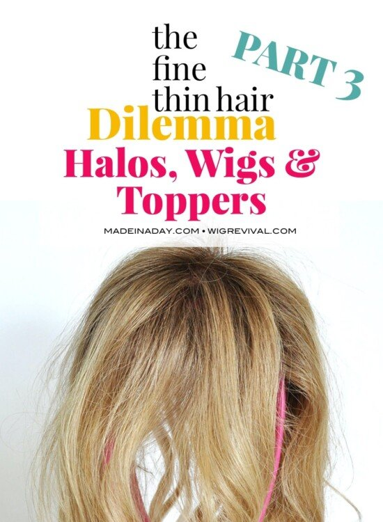 The Fine Thin Hair Dilemma: Halos, Wigs & Toppers 9
