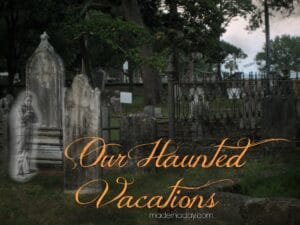 Our Haunted Vacations up the East Coast madeinaday.com