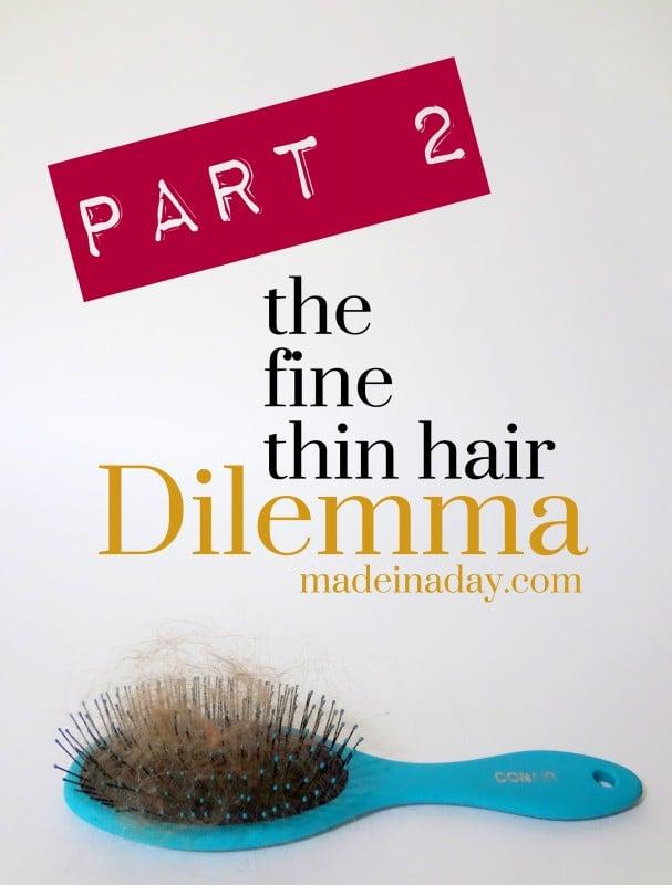 Fine Thin Hair Dilemma Part 2, Add volume to thin fine hair