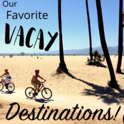 Favorite Vacay Destinations