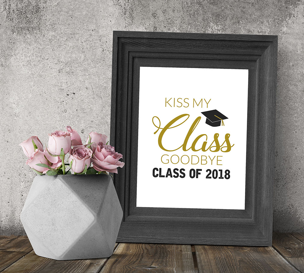 2018 graduation printable quote kiss my class goodbye