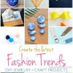 Create the Latest Fashion Trends DIY Jewelry + Craft Projects 1