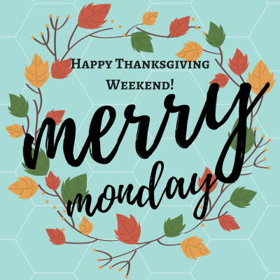 Happy Thanksgiving! Merry Monday Linky Party Break