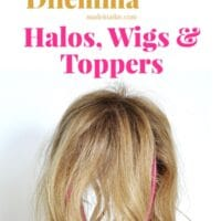 The Fine Thin Hair Dilemma: Halos, Wigs & Toppers