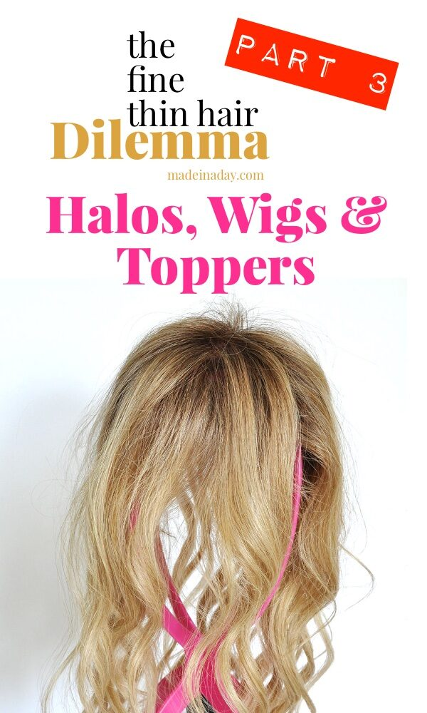 The Fine Thin Hair Dilemma: Halos, Wigs & Toppers • Made in a Day